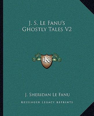 J. S. Le Fanu's Ghostly Tales V2 by Le Fanu, Joseph Sheridan [Paperback]